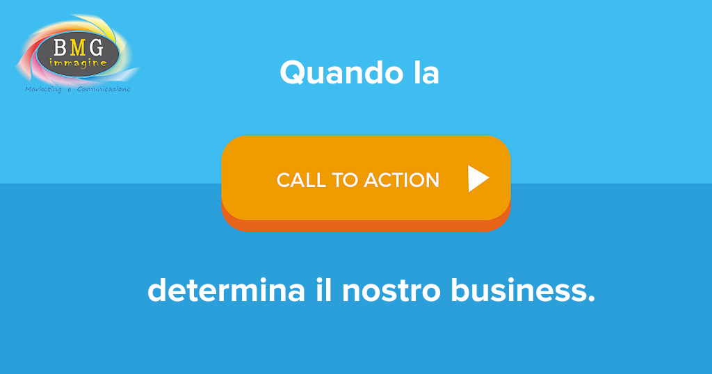 LA CALL-TO-ACTION: QUANDO L'INVITO ALL'AZIONE DETERMINA IL NOSTRO BUSINESS