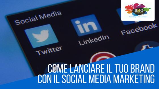 Come lanciare il tuo brand attraverso il social media marketing